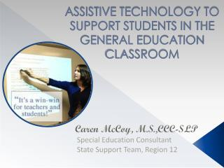 ASSISTIVE TECHNOLOGY TO SUPPORT STUDENTS IN THE GENERAL EDUCATION CLASSROOM