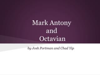 Mark Antony  and   Octavian