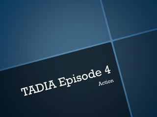 TADIA Episode 4
