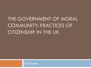 The Government of Moral Community: Practices of Citizenship in the UK
