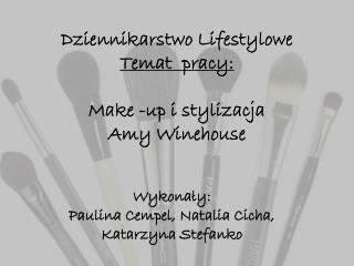 Dziennikarstwo  Lifestylowe Temat  pracy: Make - up  i stylizacja Amy Winehouse