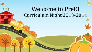 Welcome to  PreK ! Curriculum Night  2013-2014