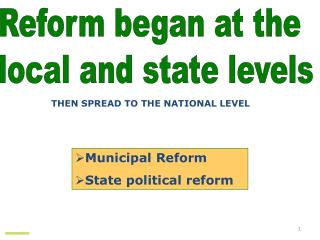 Reform began at the  local and state levels