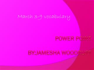 Power point by:jamesha  woodruff