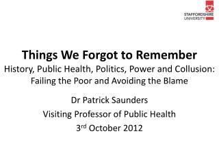 Dr Patrick Saunders Visiting Professor of Public Health 3 rd  October 2012