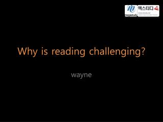 Why is reading challenging?
