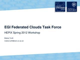 EGI Federated Clouds Task Force HEPiX  Spring 2012 Workshop