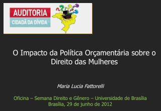 Maria Lucia Fattorelli Oficina  –  Semana Direito  e  Gênero  –  Universidade  de Brasília
