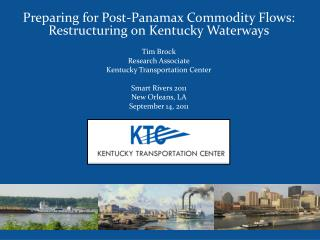 Preparing for Post- Panamax  Commodity Flows: Restructuring on Kentucky Waterways Tim Brock