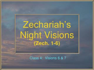 Zechariah�s  Night Visions (Zech. 1-6)