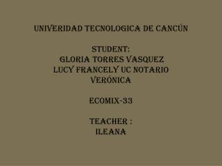 UNIVERIDAD TECNOLOGICA DE CANCÚN STUDENT :  GLORIA TORRES VASQUEZ Lucy FRANCELY  Uc  Notario