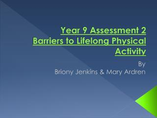Year 9 Assessment 2 Barriers to Lifelong Physical Activity