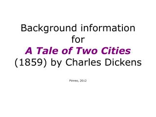 Background information for A Tale of Two Cities  (1859) by Charles Dickens Pinneo, 2012