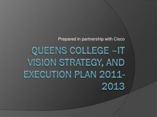 Queens college –It  Vision Strategy, and Execution Plan 2011-2013