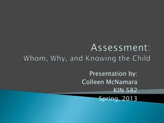 Assessment:   Whom, Why, and Knowing the Child