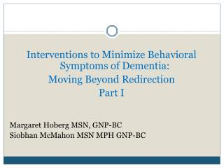Interventions to Minimize Behavioral Symptoms of Dementia:  Moving Beyond Redirection Part I