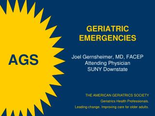 GERIATRIC EMERGENCIES Joel Gernsheimer, MD, FACEP Attending Physician SUNY Downstate