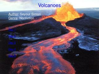 Volcanoes Author :  Seyour  Simon Genre : Nonfiction Day 1 Day 2 Day 3 Day 4 Day 5