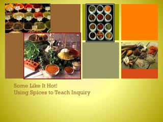Some Like It Hot! Using Spices to Teach Inquiry