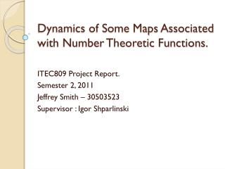 Dynamics of Some Maps Associated with Number Theoretic Functions.
