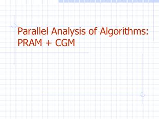 Parallel Analysis of Algorithms: PRAM + CGM