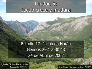 Unidad 5:  Jacob crece y madura