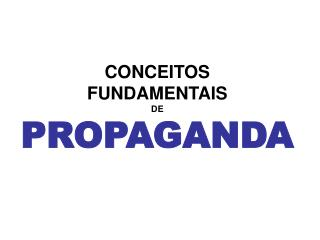 CONCEITOS  FUNDAMENTAIS  DE PROPAGANDA