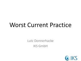 Worst Current Practice