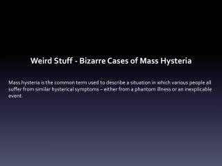 Weird Stuff	- Bizarre Cases of Mass Hysteria