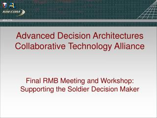 Advanced Decision Architectures Collaborative Technology Alliance Final RMB Meeting and Workshop: