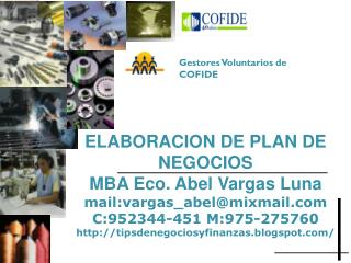 ELABORACION DE PLAN DE NEGOCIOS MBA Eco. Abel Vargas Luna mail:vargas_abel@mixmail.com