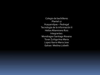 Colegio de bachilleres Plantel 17 Huayamilpas  – Pedregal Tecnología de la información II