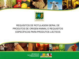 REQUISITOS DE ROTULAGEM GERAL DE PRODUTOS DE ORIGEM ANIMAL E REQUISITOS ESPEC FICOS PARA PRODUTOS L CTEOS