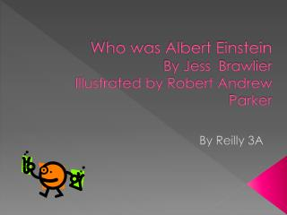 Who was Albert Einstein By Jess  Brawlier Illustrated by Robert Andrew Parker