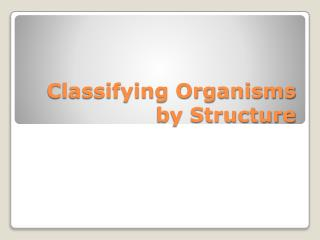 Classifying Organisms by Structure