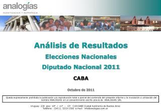 Análisis de Resultados Elecciones Nacionales   Diputado Nacional 2011 CABA Octubre de 2011