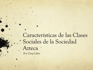 Características de las Clases Sociales de la Sociedad Azteca