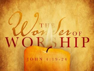 TRUE WORSHIP IS AVAILABLE TO ALL In reality,  God wants  US !