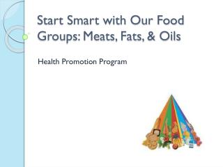Start Smart with Our Food Groups: Meats, Fats, & Oils