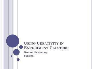 Using Creativity in  Enrichment Clusters