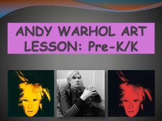 ANDY WARHOL ART  LESSON :  Pre-K/K