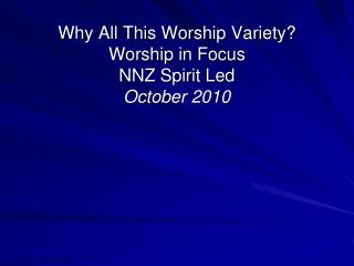 Why All This Worship Variety? Worship in Focus NNZ Spirit Led October  2010