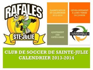 CLUB DE SOCCER DE SAINTE-JULIE CALENDRIER  2013-2014