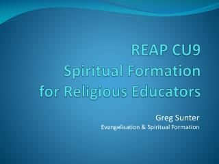 REAP CU9  Spiritual Formation  for Religious Educators