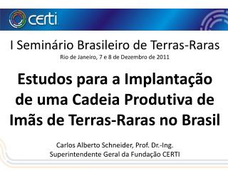 I  Seminário  Brasileiro de  Terras -Raras Rio de Janeiro, 7  e 8 de  Dezembro  de  2011