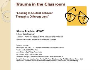 "Trauma in the Classroom ""Looking at Student Behavior  Through a Different Lens"""