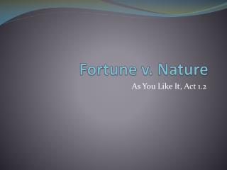 Fortune v. Nature