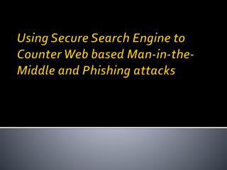 Using  Secure Search Engine to  Counter Web based Man-in-the-Middle and Phishing attacks