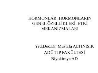 HORMONLAR: HORMONLARIN GENEL  ZELLIKLERI, ETKI MEKANIZMALARI