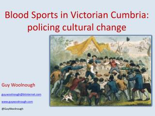 Blood Sports in Victorian Cumbria: policing cultural change Guy Woolnough